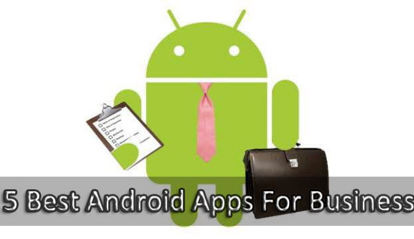 5 Best Android Apps For Business